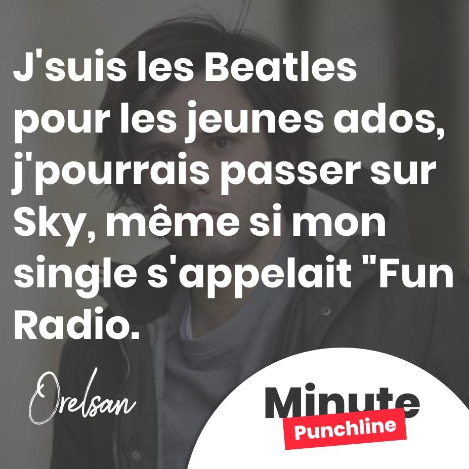 J'suis les Beatles pour les jeunes ados, j'pourrais passer sur Sky, même si mon single s'appelait «Fun Radio».