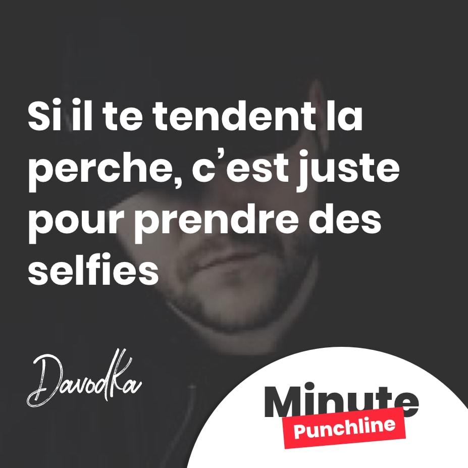 Si il te tendent la perche, c'est juste pour prendre des selfies