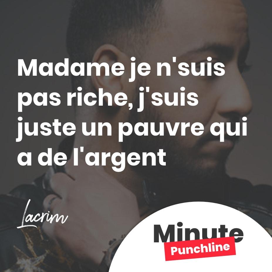 Madame je n'suis pas riche, j'suis juste un pauvre qui a de l'argent