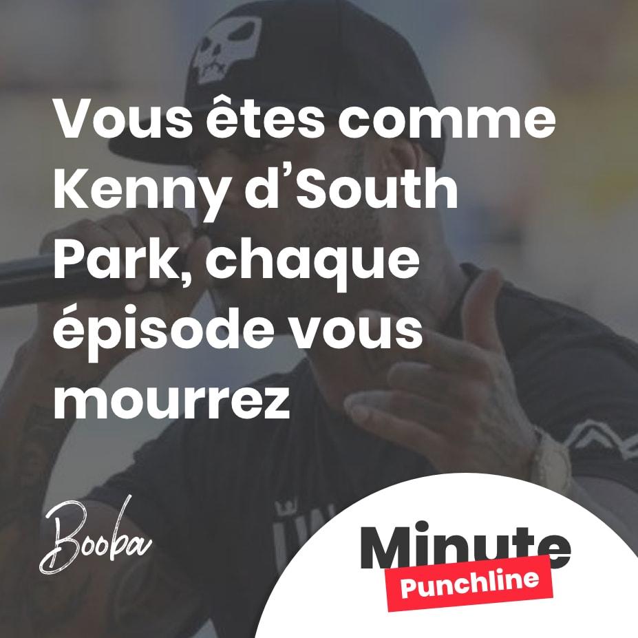 Vous êtes comme Kenny d'South Park, chaque épisode vous mourrez