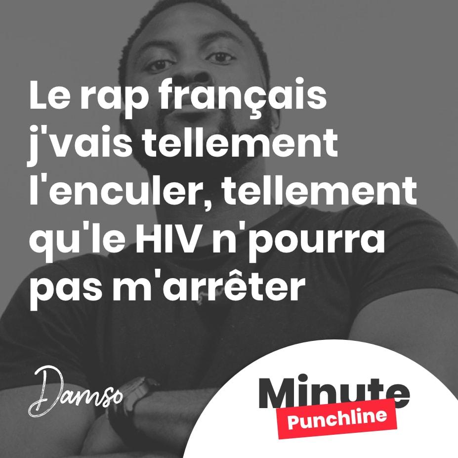 Le rap français j'vais tellement l'enculer, tellement qu'le HIV n'pourra pas m'arrêter