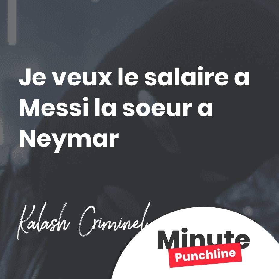 Je veux le salaire a Messi la soeur a Neymar