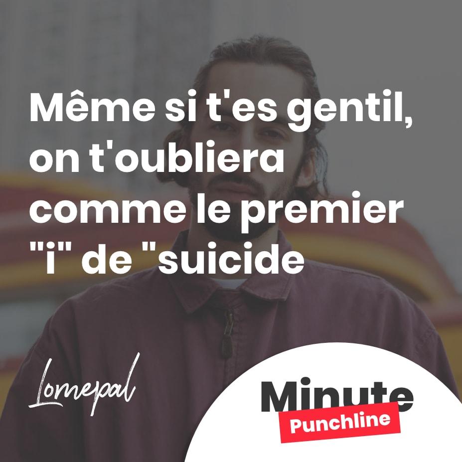 """Même si t'es gentil, on t'oubliera comme le premier """"i"""" de """"suicide"""