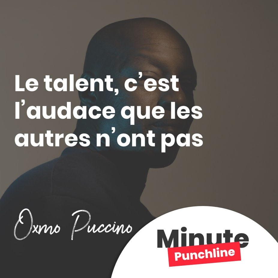 Le talent, c'est l'audace que les autres n'ont pas