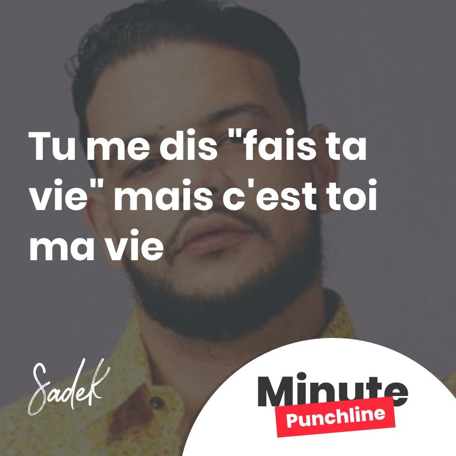 """Tu me dis """"fais ta vie"""" mais c'est toi ma vie"""