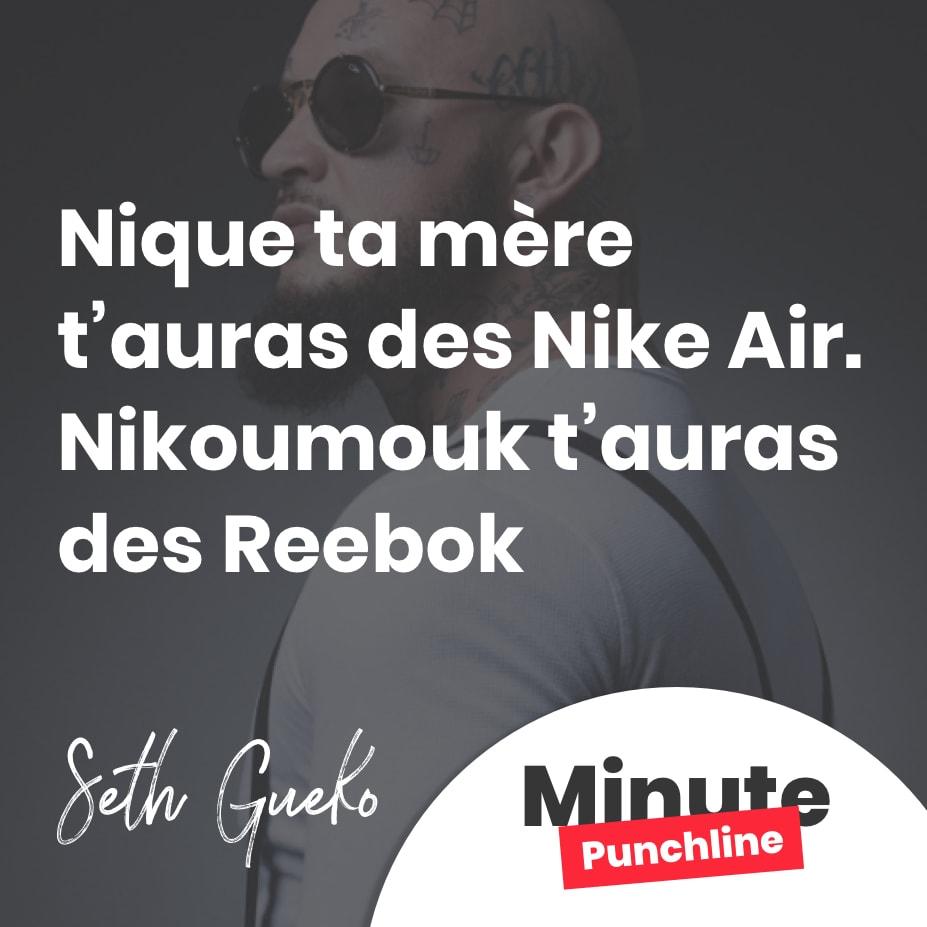 Nique ta mère t'auras des Nike Air. Nikoumouk t'auras des Reebok