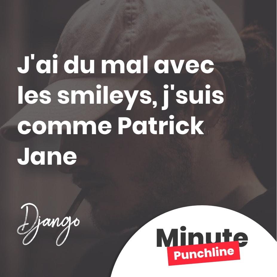 J'ai du mal avec les smileys, j'suis comme Patrick Jane