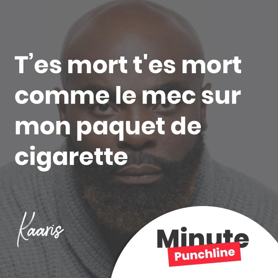 t'es mort t'es mort comme le mec sur mon paquet de cigarette