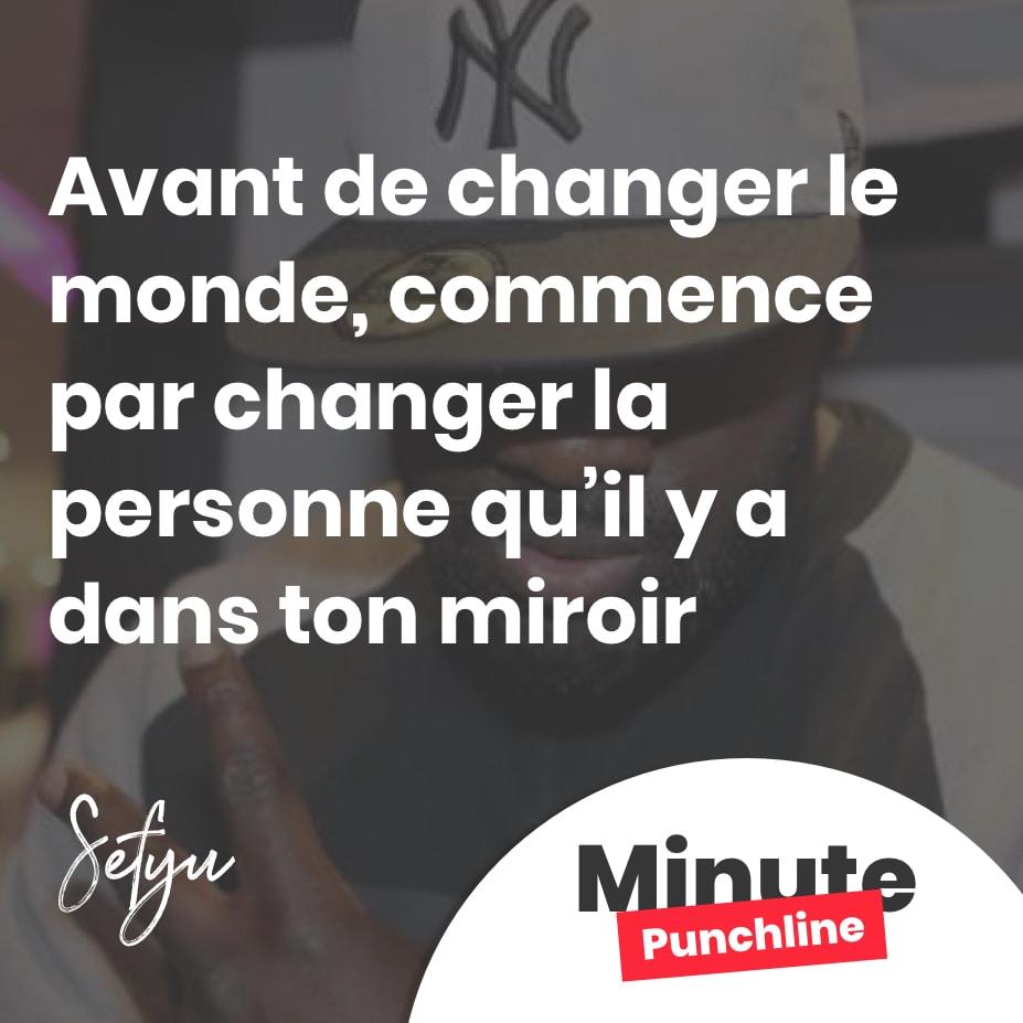 Avant de changer le monde, commence par changer la personne qu'ya dans ton miroir