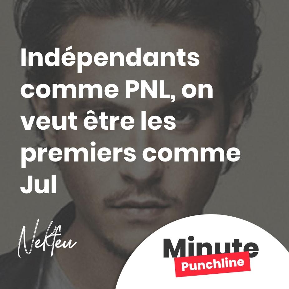Indépendants comme PNL, on veut être les premiers comme Jul