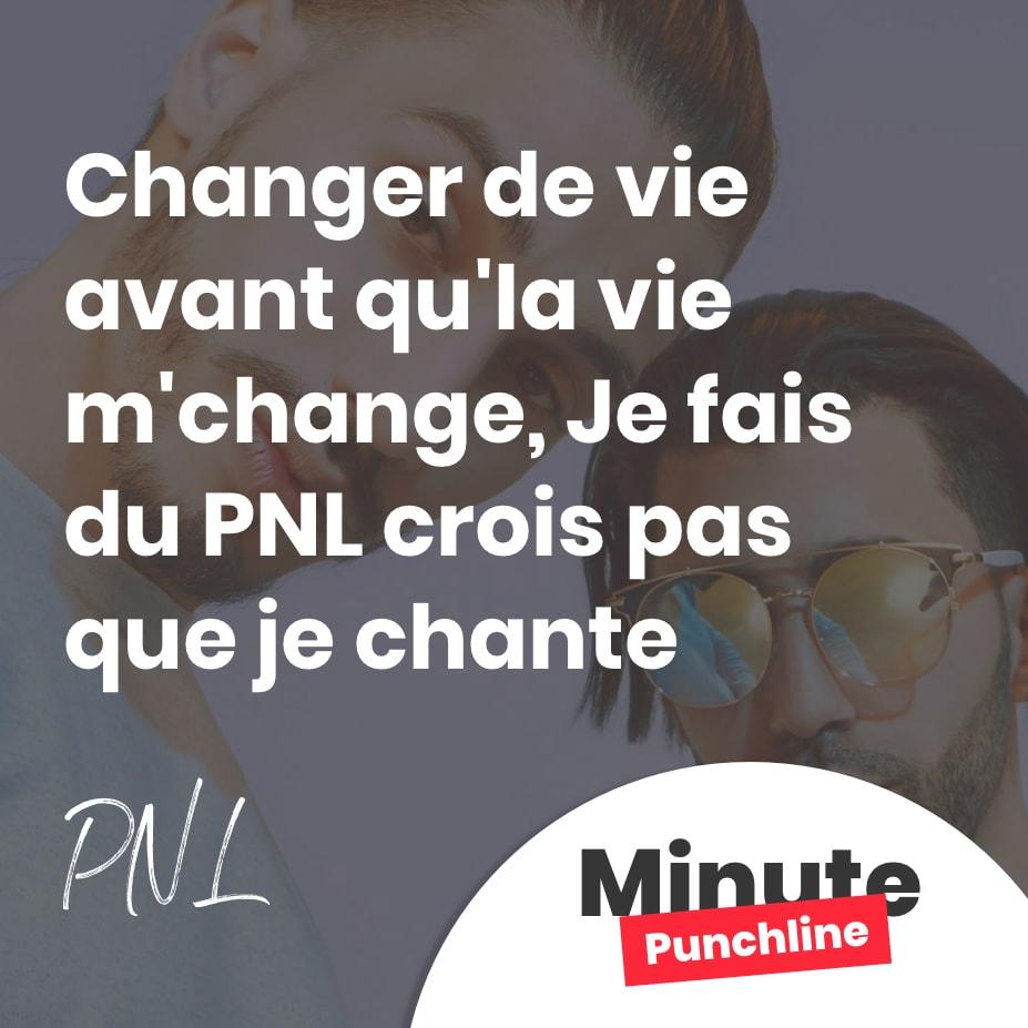 Changer de vie avant qu'la vie m'change J'fais du PNL crois pas que je chante