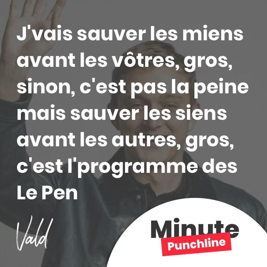 J'vais sauver les miens avant les vôtres, gros, sinon, c'est pas la peine mais sauver les siens avant les autres, gros, c'est l'programme des Le Pen