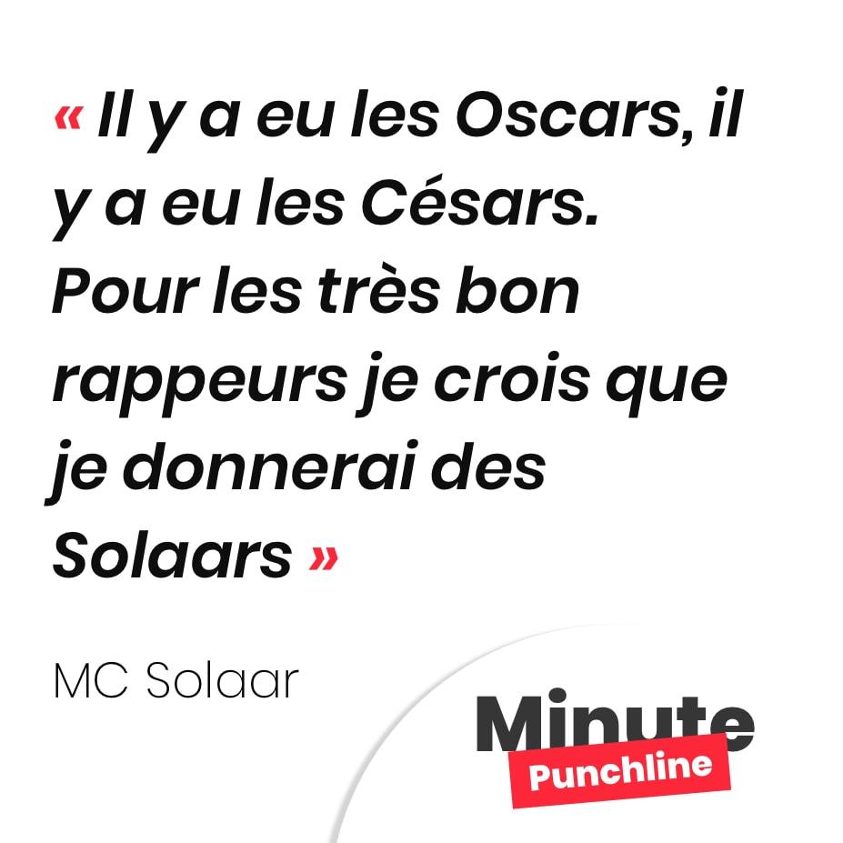 Il y a eu les Oscars, il y a eu les Césars. Pour les très bon rappeurs je crois que je donnerai des Solaars
