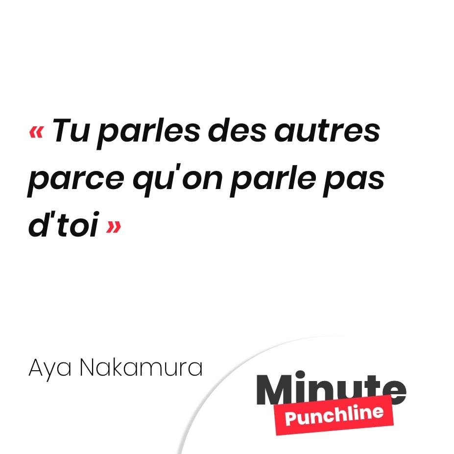 Punchline Aya Nakamura : Tu parles des autres parce qu'on parle pas d'toi
