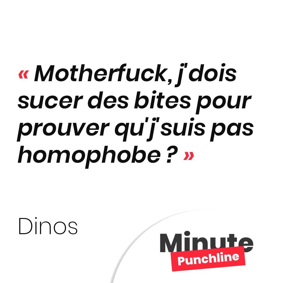 Punchline Dinos : Motherfuck, j'dois sucer des bites pour prouver qu'j'suis pas homophobe ?