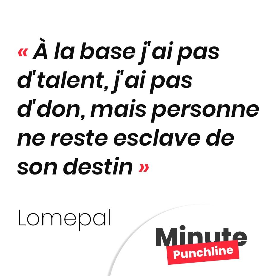 Punchline Lomepal : À la base j'ai pas d'talent, j'ai pas d'don, mais personne ne reste esclave de son destin