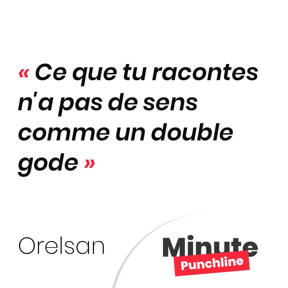 Punchline Orelsan : Ce que tu racontes n'a pas de sens comme un double gode