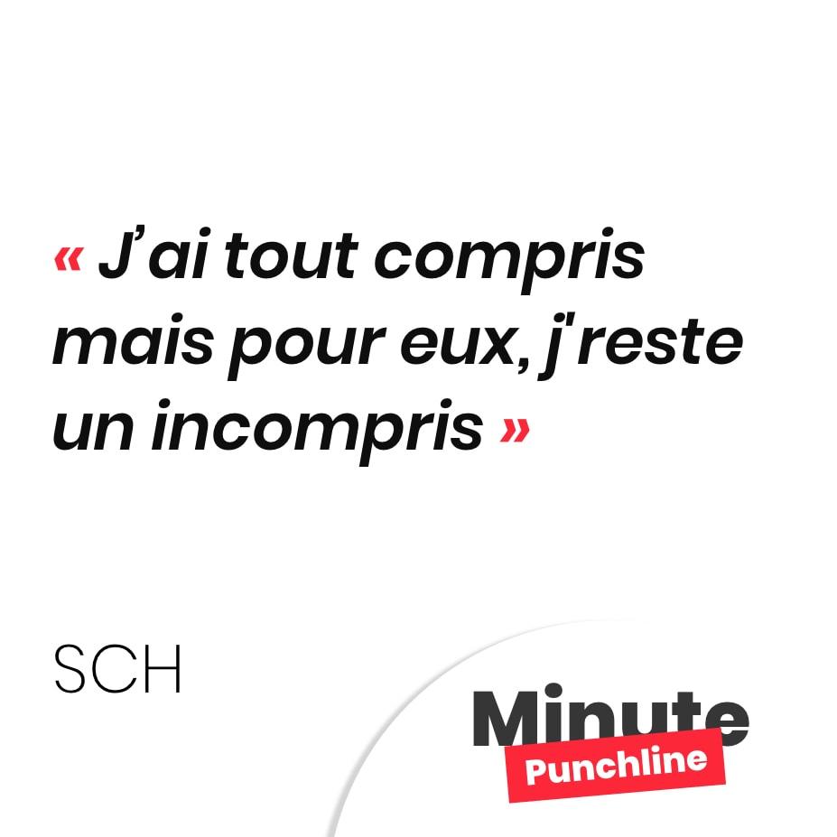 Punchline SCH : j'ai tout compris mais pour eux, j'reste un incompris