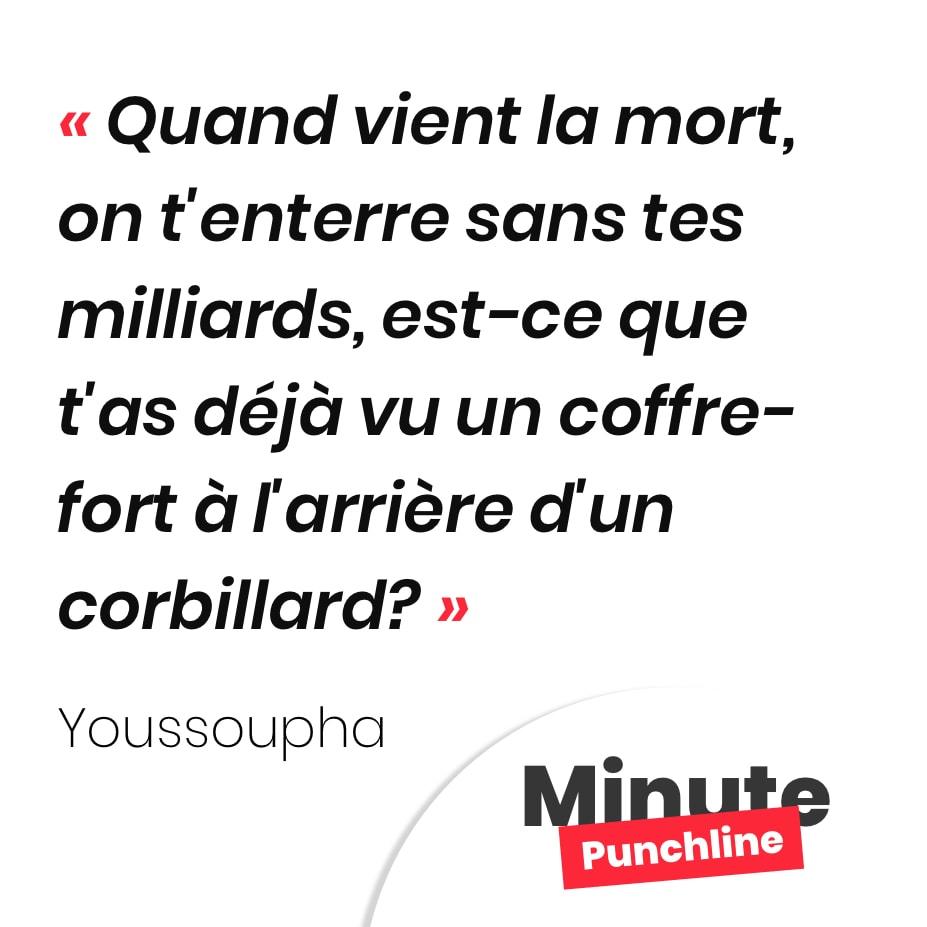 Punchline Youssoupha : Quand vient la mort, on t'enterre sans tes milliards, est-ce que t'as déjà vu un coffre-fort à l'arrière d'un corbillard?