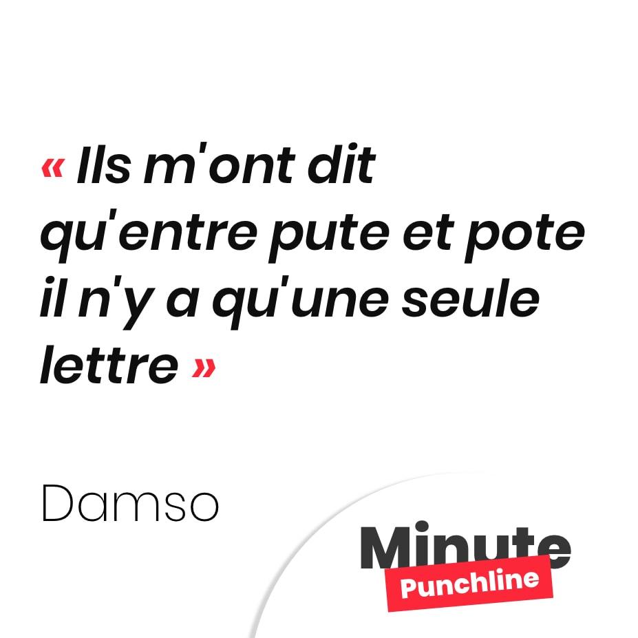 Punchline Damso : Ils m'ont dit qu'entre pute et pote il n'y a qu'une seule lettre