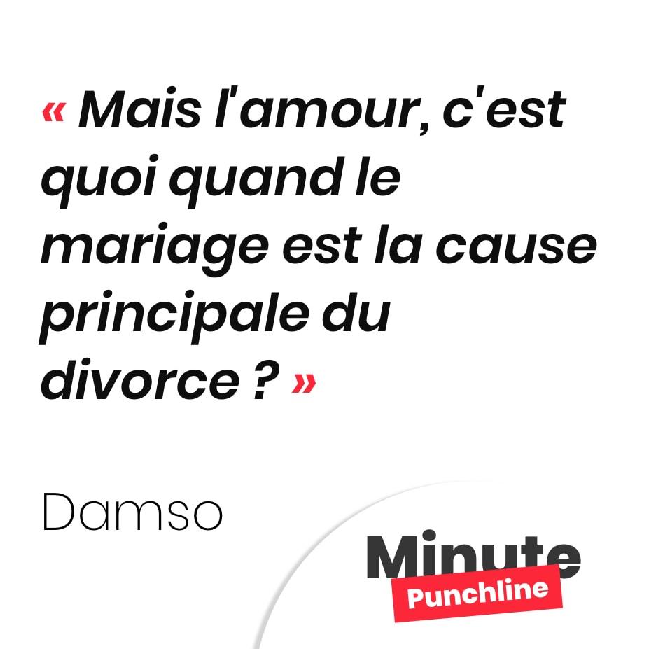 Punchline Damso : Mais l'amour, c'est quoi quand le mariage est la cause principale du divorce ?