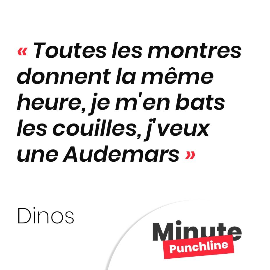 Punchline Dinos : Toutes les montres donnent la même heure, je m'en bats les couilles, j'veux une Audemars