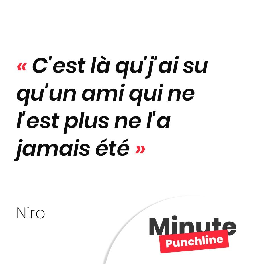 Punchline Niro : C'est là qu'j'ai su qu'un ami qui ne l'est plus ne l'a jamais été