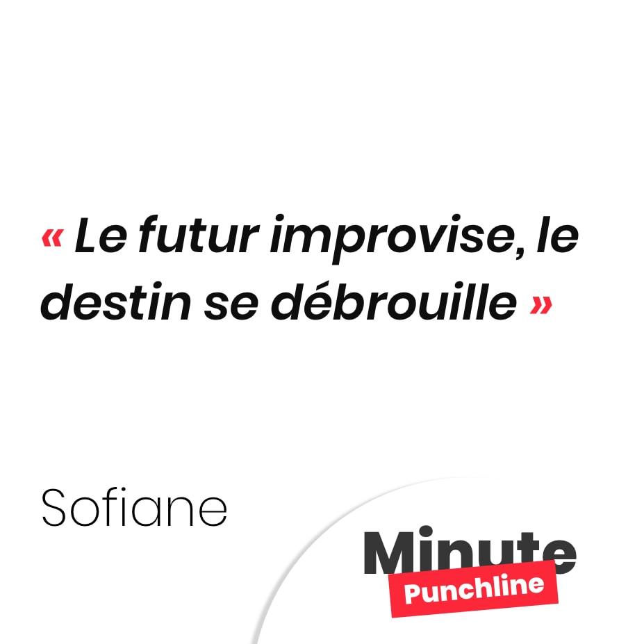 Punchline Sofiane : Le futur improvise, le destin se débrouille