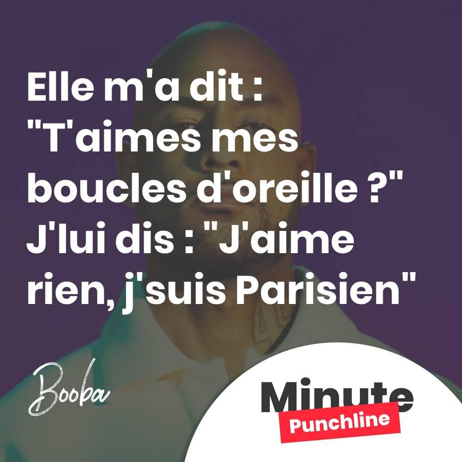 """Elle m'a dit : """"T'aimes mes boucles d'oreille ?"""" J'lui dis : """"J'aime rien, j'suis Parisien"""""""
